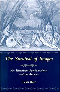 The Survival of Images: Art Historians, Psychoanalysts, and the Ancients 9780814328606