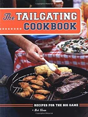 The Tailgating Cookbook: Recipes for the Big Game 9780811846059