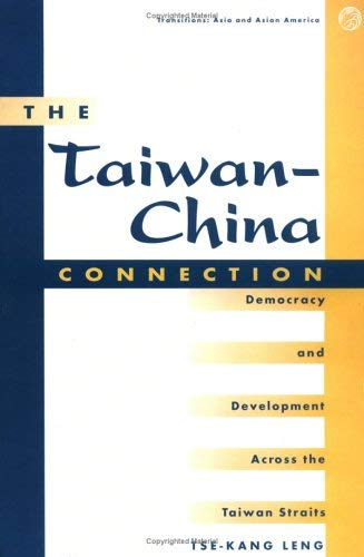 The Taiwan-China Connection: Democracy and Development Across the Taiwan Straits 9780813390062