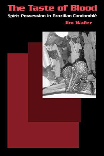 The Taste of Blood: Spirit Possession in Brazilian Candomble 9780812213416