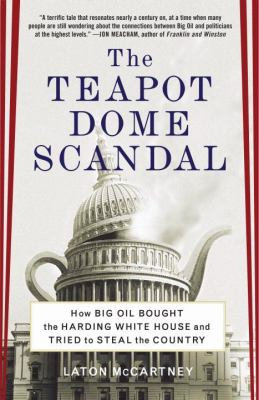 The Teapot Dome Scandal: How Big Oil Bought the Harding White House and Tried to Steal the Country 9780812973372