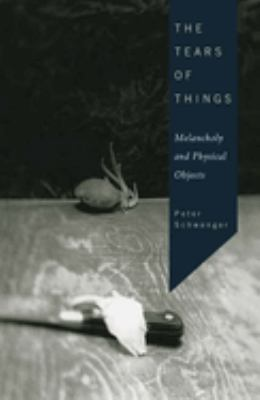 The Tears of Things: Melancholy and Physical Objects 9780816646319