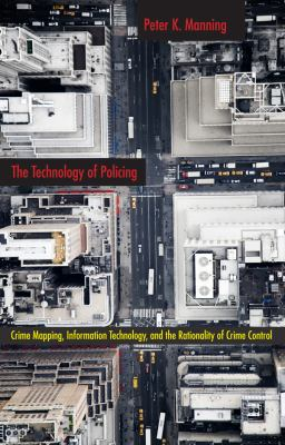 The Technology of Policing: Crime Mapping, Information Technology, and the Rationality of Crime Control 9780814757246