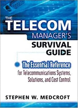 The Telecom Manager's Survival Guide: The Essential Reference for Telecommunications Systems, Solutions, and Cost Control 9780814407196