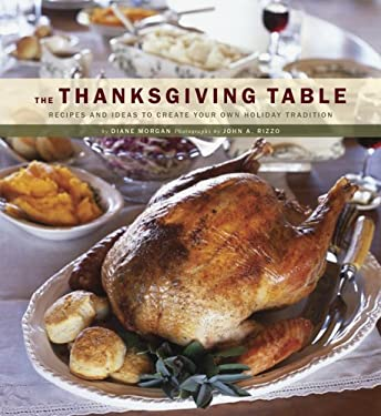 The Thanksgiving Table: Recipes and Ideas to Create Your Own Holiday Tradition 9780811855426