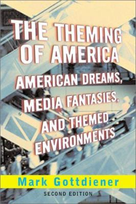 The Theming of America, Second Edition: American Dreams, Media Fantasies, and Themed Environments 9780813397658