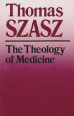 The Theology of Medicine: The Political-Philosophical Foundations of Medical Ethics 9780815602255