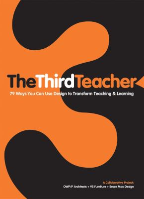 The Third Teacher: 79 Ways You Can Use Design to Transform Teaching & Learning 9780810989986