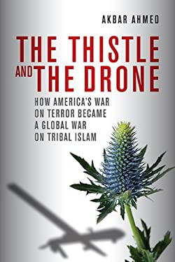 The Thistle and the Drone: How America's War on Terror Became a Global War on Tribal Islam 9780815723783