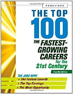 The Top 100: The Fastest-Growing Careers for the 21st Century 9780816077298