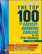 The Top 100: The Fastest-Growing Careers for the 21st Century, Fifth Edition 9780816083671
