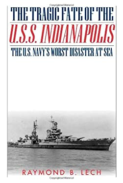 The Tragic Fate of the U.S.S. Indianapolis: The U.S. Navy's Worst Disaster at Sea 9780815411208