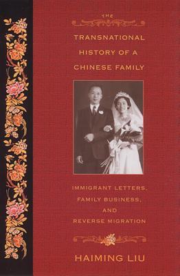 The Transnational History of a Chinese Family: Immigrant Letters, Family Business, and Reverse Migration 9780813535968