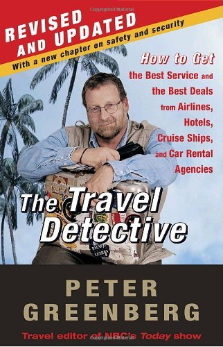 The Travel Detective: How to Get the Best Service and the Best Deals from Airlines, Hotels, Cruise Ships, and Car Rental Agencies 9780812973808