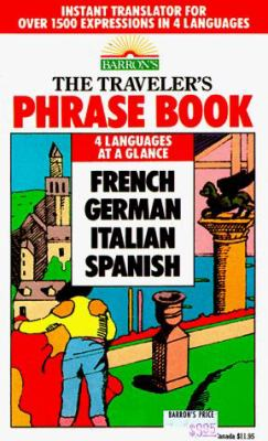The Traveler's Phrase Book: A Compendium of Commonly Used Phrases in French, German, Italian, and Spanish 9780812035582