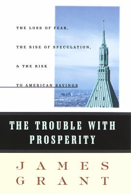 The Trouble with Prosperity: A Contrarian's Tale of Boom, Bust and Speculation 9780812924398