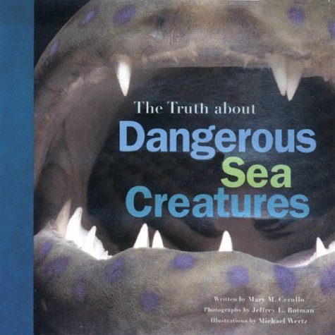 The Truth about Dangeous Sea Creatures 9780811840507