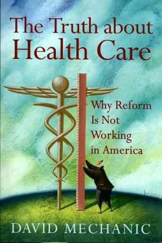 The Truth about Health Care: Why Reform Is Not Working in America 9780813543529