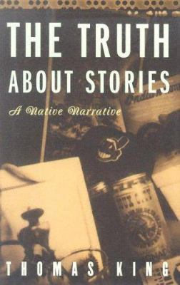 The Truth about Stories: A Native Narrative 9780816646265