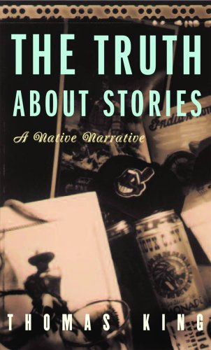 The Truth about Stories: A Native Narrative 9780816646272