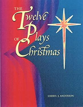 The Twelve Plays of Christmas: Original Christian Dramas 9780817013127