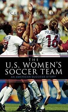 The U.S. Women's Soccer Team: An American Success Story 9780810874152