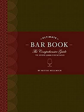 The Ultimate Bar Book: The Comprehensive Guide to Over 1,000 Cocktails 9780811843515