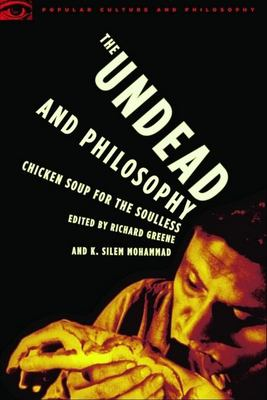 The Undead and Philosophy: Chicken Soup for the Soulless 9780812696011