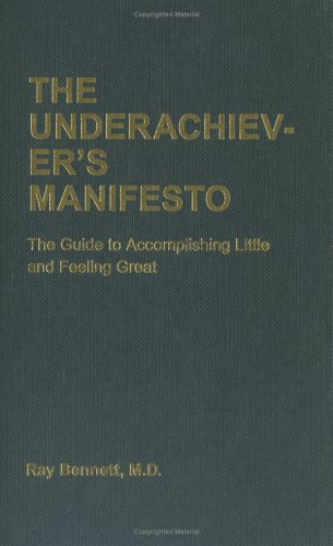 The Underachiever's Manifesto: The Guide to Accomplishing Little and Feeling Great 9780811853682