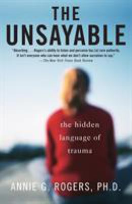 The Unsayable: The Hidden Language of Trauma 9780812971668