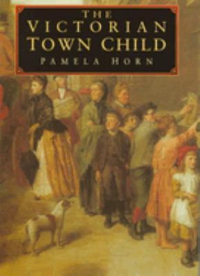 The Victorian Town Child - Horn, Pamela / Kumar, Amitava