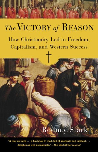 The Victory of Reason: How Christianity Led to Freedom, Capitalism, and Western Success 9780812972337
