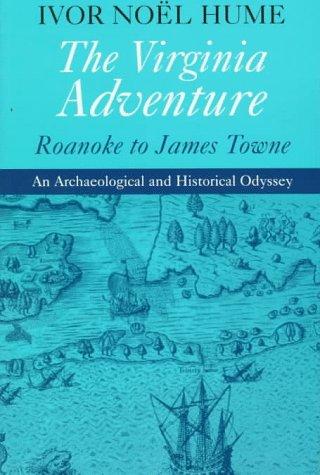 The Virginia Adventure: Roanoke to James Towne 9780813917580