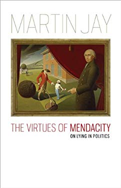 The Virtues of Mendacity: On Lying in Politics 9780813929729
