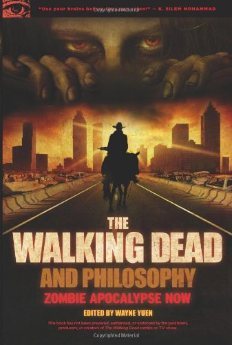 The Walking Dead and Philosophy: Zombie Apocalypse Now 9780812697674