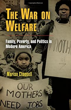 The War on Welfare: Family, Poverty, and Politics in Modern America 9780812221541