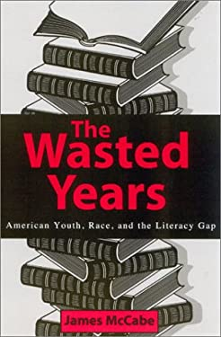 The Wasted Years: American Youth, Race, and the Literacy Gap 9780810847149