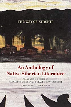 The Way of Kinship: An Anthology of Native Siberian Literature 9780816670819