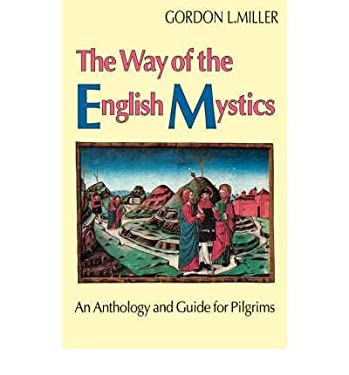 The Way of the English Mystics: An Anthology and Guide for Pilgrims 9780819216755