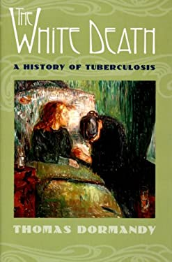 The White Death: A History of Tuberculosis 9780814719275