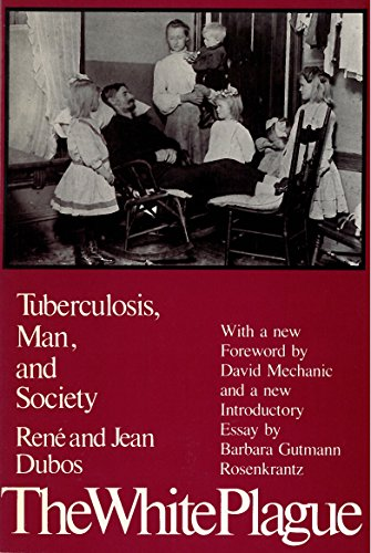 The White Plague: Tuberculosis, Man, and Society 9780813512242