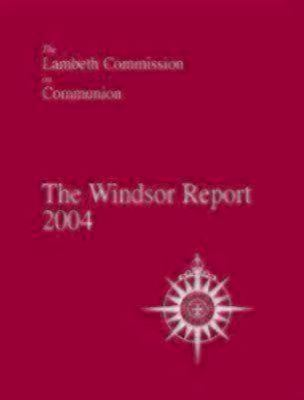 The Windsor Report: The Lambeth Commission on Communion 9780819221988