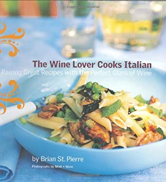 The Wine Lover Cooks Italian: Pairing Great Recipes with the Perfect Glass of Wine 9780811841009