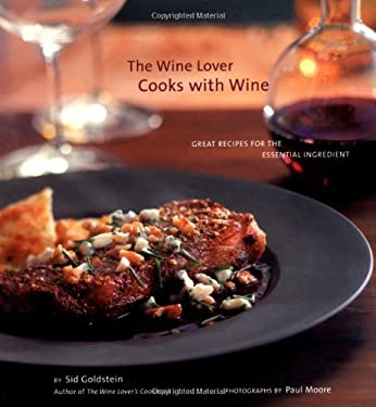 The Wine Lover Cooks with Wine: Great Recipes for the Essential Ingredient 9780811830225