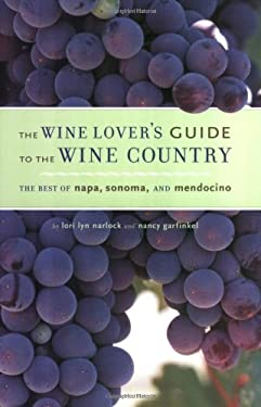 The Wine Lover's Guide to the Wine Country: The Best of Napa, Sonoma, and Mendocino 9780811842426