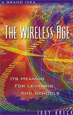 The Wireless Age: Its Meaning for Learning and Schools 9780810839663