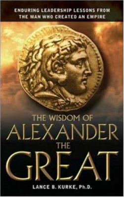 The Wisdom of Alexander the Great: Enduring Leadership Lessons from the Man Who Created an Empire 9780814408209