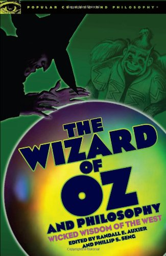The Wizard of Oz and Philosophy: Wicked Wisdom of the West 9780812696578