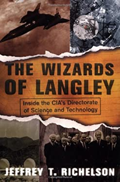 The Wizards of Langley: Inside the CIA's Directorate of Science and Technology 9780813366999