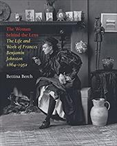 The Woman Behind the Lens Woman Behind the Lens: The Life and Work of Frances Benjamin Johnston, 1864-1952 the Life and Work of Fr 3431410
